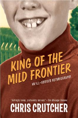 King of the Mild Frontier By Crutcher, Chris